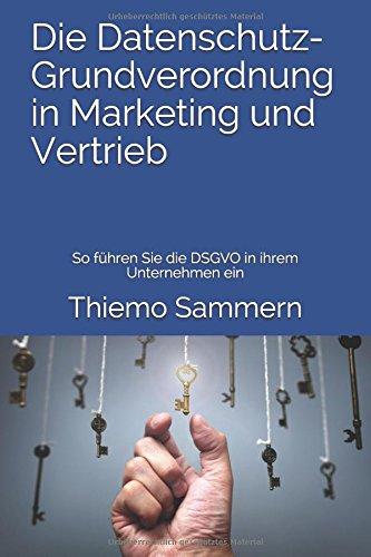 Datenschutz Grundverordnung in Marketing und VertriebThiemo Sammern Friedrich Howanietz